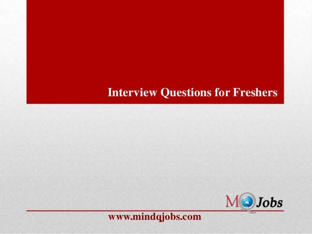 Interview Questions for Fresherswww.mindqjobs.com