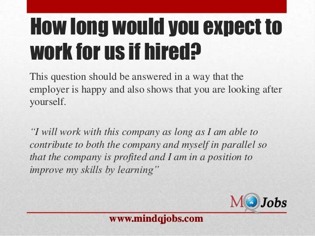Awesome ... 12. How Long Would You Expect Towork For Us If Hired?