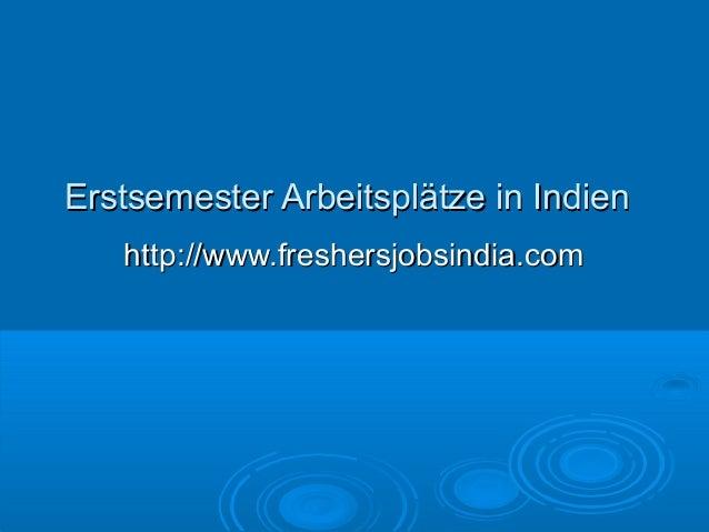 Erstsemester Arbeitsplätze in IndienErstsemester Arbeitsplätze in Indien http://www.freshersjobsindia.comhttp://www.freshe...