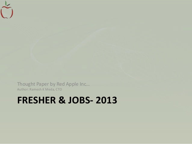 FRESHER & JOBS- 2013 Thought Paper by Red Apple Inc… Author: Ramesh K Meda, CTO