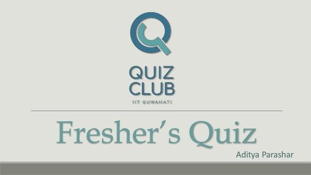 Fresher's QuizAditya Parashar