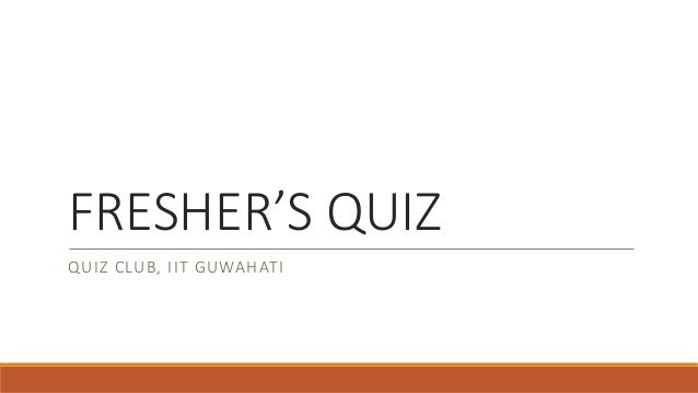 Iit Guwahati Quiz Club Orientation Freshers Quiz 2016