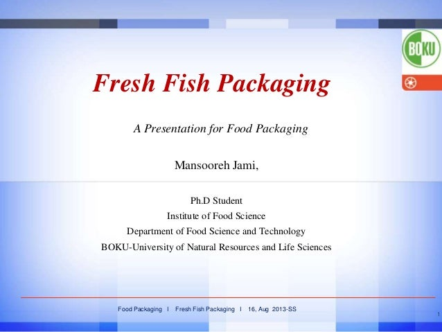 Fresh Fish Packaging A Presentation for Food Packaging Mansooreh Jami, Ph.D Student Institute of Food Science  Department ...