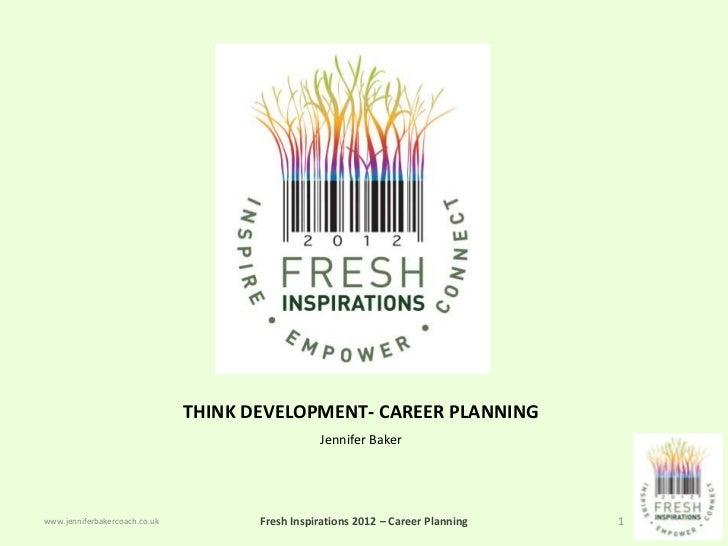 THINK DEVELOPMENT- CAREER PLANNING                                                 Jennifer Bakerwww.jenniferbakercoach.co...