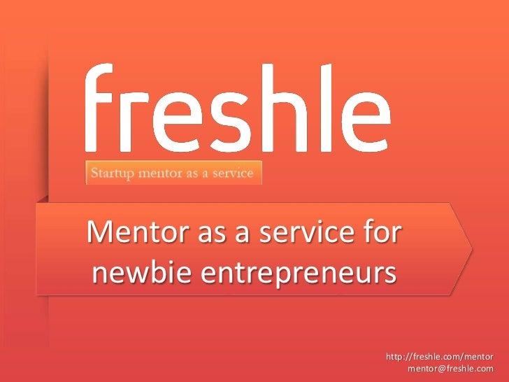 Mentor as a service fornewbie entrepreneurs                     http://freshle.com/mentor                           mentor...
