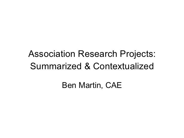 Association Research Projects: Summarized & Contextualized Ben Martin, CAE