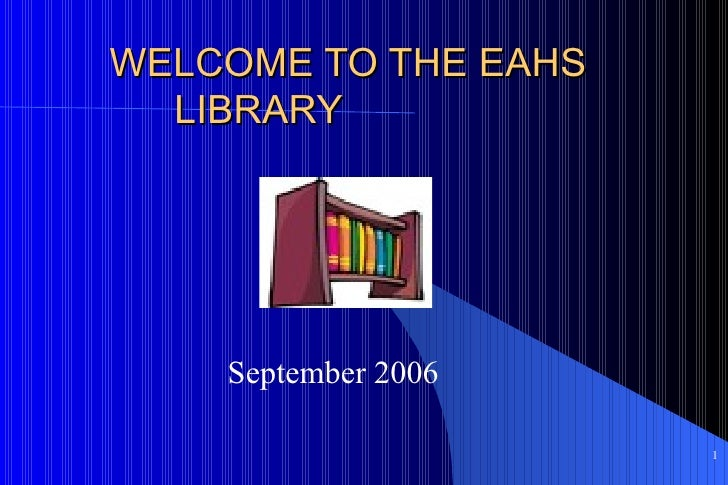 WELCOME TO THE EAHS  LIBRARY September 2006