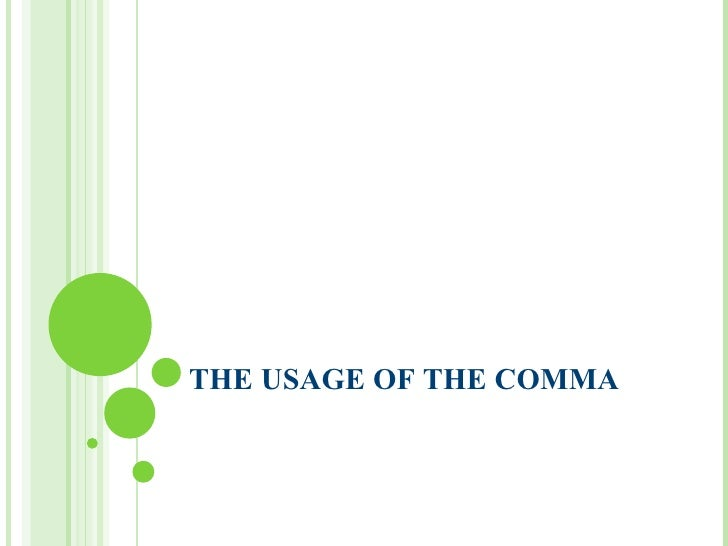 THE USAGE OF THE COMMA