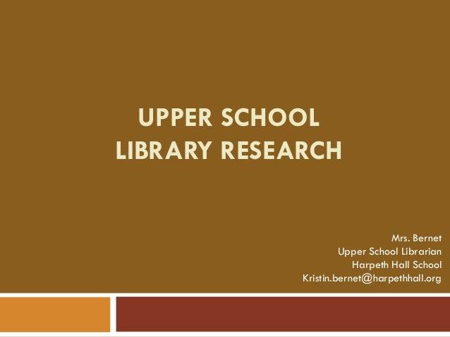 UPPER SCHOOLLIBRARY RESEARCH                                 Mrs. Bernet                      Upper School Librarian      ...