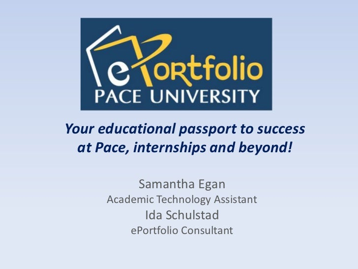 Your educational passport to success at Pace, internships and beyond!<br />Samantha Egan<br />Academic Technology Assistan...