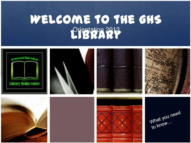 Welcome to the GHS     Library     Orientation 2012