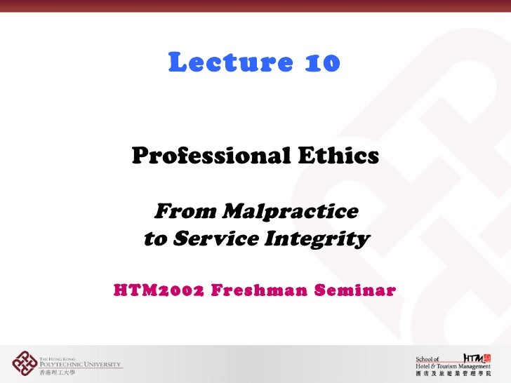 Lecture 10 Professional Ethics   From Malpractice  to Service IntegrityHTM2002 Freshman Seminar
