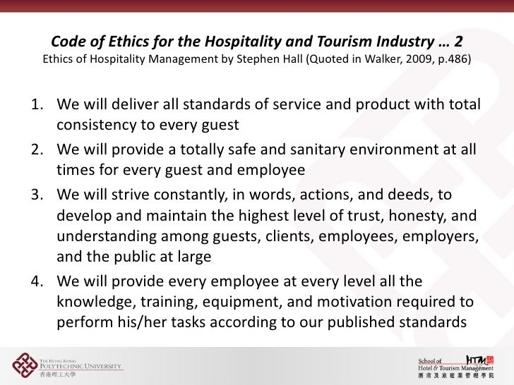 ethics in hospitality industry Hospitality industry companies such as hotels and casinos find customer tracking profitable and efficient in keeping and maximizing the value of old clients technology makes it easier to track customers and potential clients, whether the person gives consent or not while customer information is power in the.