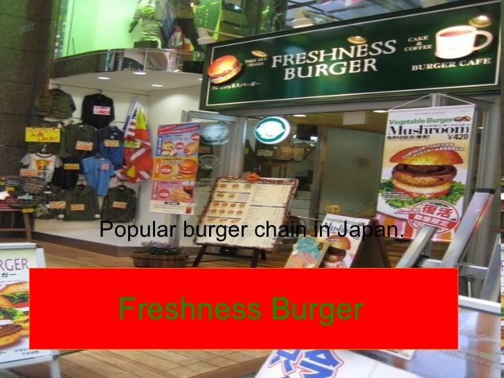 Freshness Burger Popular burger chain in Japan.