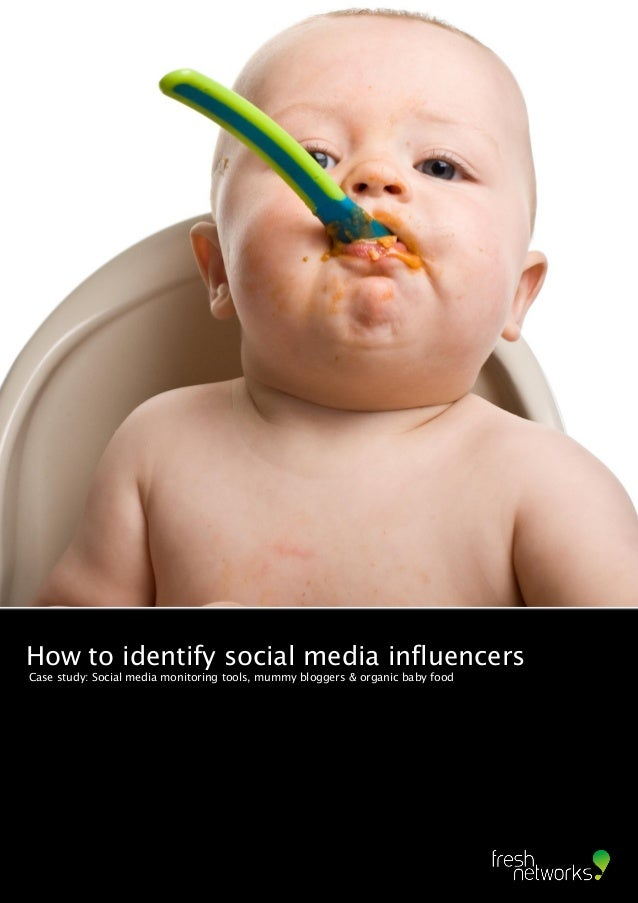 Influencers How to identify social media influencers Case study: Social media monitoring tools, mummy bloggers & organic b...
