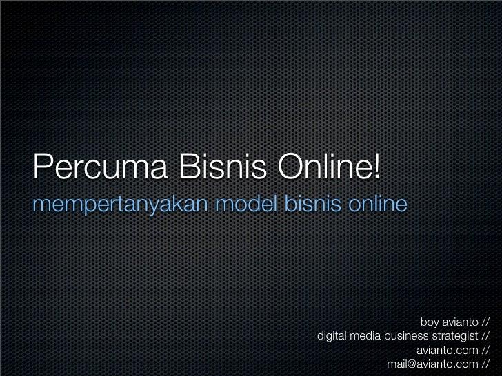 Percuma Bisnis Online! mempertanyakan model bisnis online                                                  boy avianto // ...