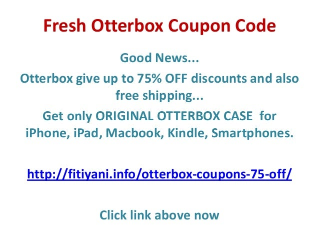 OtterBox periodically sends its subscribers exclusive coupons, discounts, and promo codes. Want in? Then sign up for OtterBox email and deal alerts and, next time one is issued, it'll come right to you/5(14).