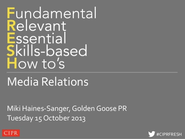 Click to edit Master title style  Media Relations Miki Haines-Sanger, Golden Goose PR Tuesday 15 October 2013 #CIPRFRESH