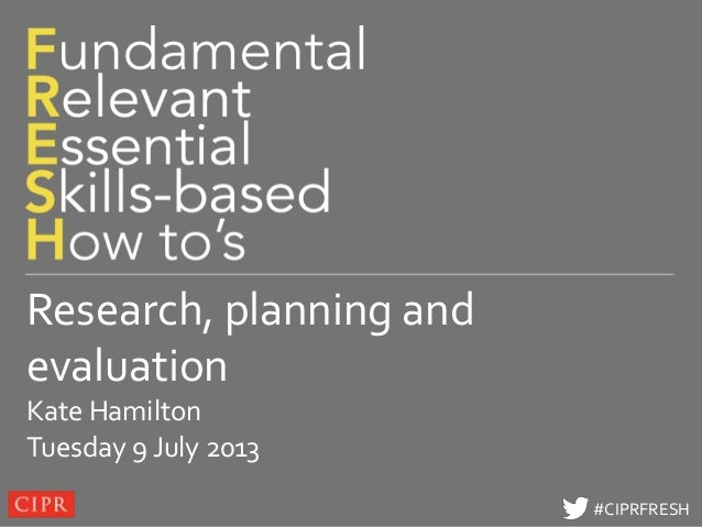 Click to edit Master title style #CIPRFRESH#CIPRFRESH Research, planning and evaluation Kate Hamilton Tuesday 9 July 2013