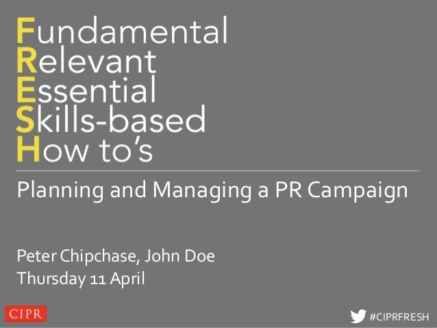 Click to edit Master title stylePlanning and Managing a PR CampaignPeter Chipchase, John DoeThursday 11 April             ...