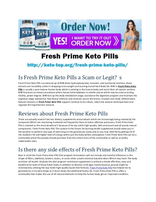 Is Fresh Prime Keto Pills a Scam or Legit? s Fresh Prime Keto Pills is produced up of BHB (beta hydroxybutyrate), minerals...