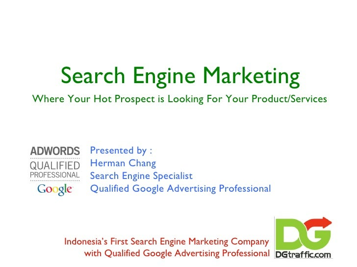 Search Engine Marketing <ul><li>Where Your Hot Prospect is Looking For Your Product/Services </li></ul>Indonesia's First S...