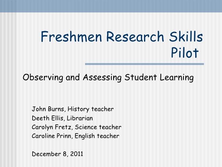 Freshmen Research Skills                      PilotObserving and Assessing Student Learning  John Burns, History teacher  ...
