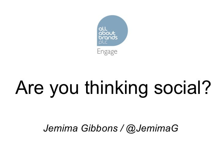 Are you thinking social? Jemima Gibbons / @JemimaG