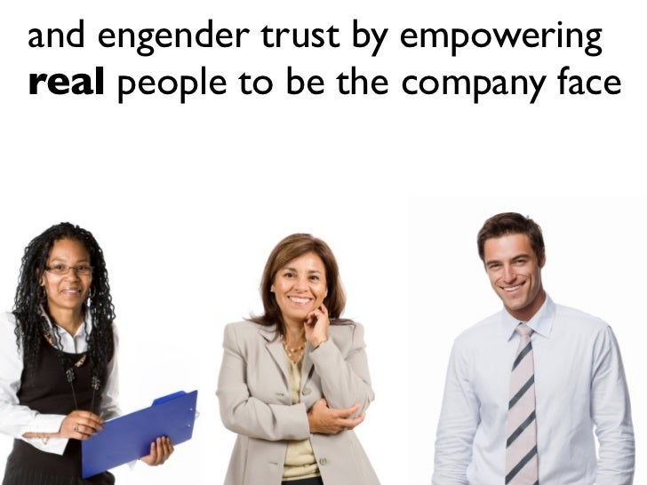 and engender trust by empowering real people to be the company face                                 by Fresh Consulting