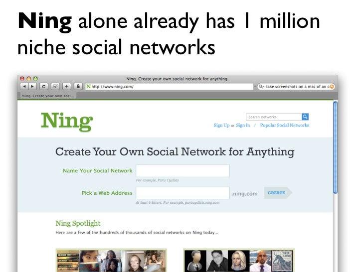 Ning alone already has 1 million niche social networks                                    30