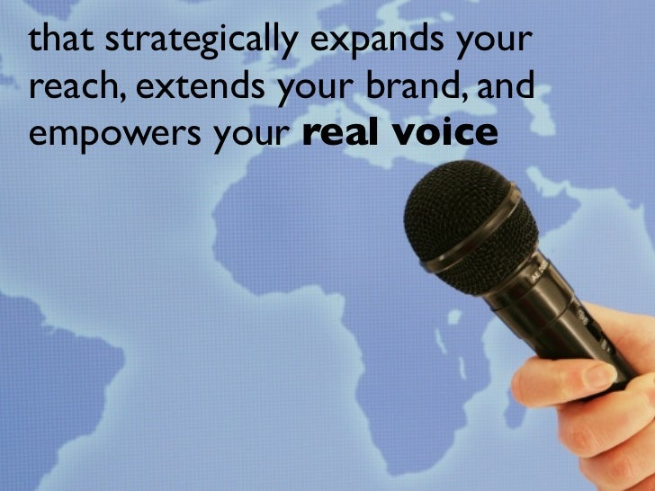 that strategically expands your reach, extends your brand, and empowers your real voice