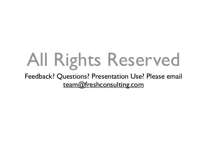 All Rights Reserved Feedback? Questions? Presentation Use? Please email            team@freshconsulting.com