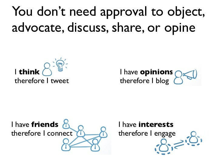 You don't need approval to object, advocate, discuss, share, or opine    I think              I have opinions  therefore I...