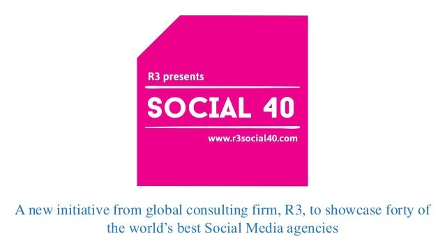 A new initiative from global consulting firm, R3, to showcase forty of the world's best Social Media agencies