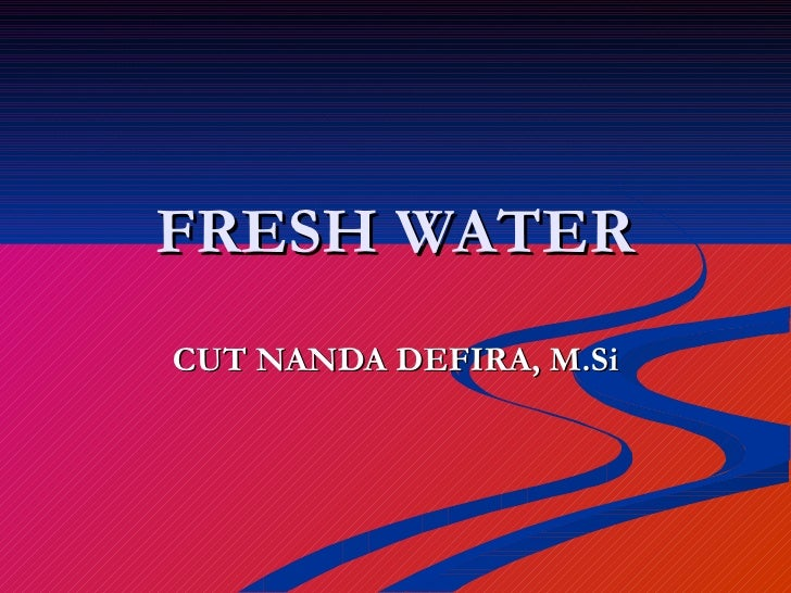 FRESH WATER CUT NANDA DEFIRA, M.Si
