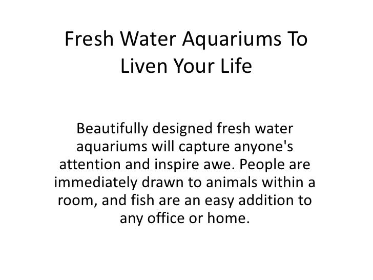 Fresh Water Aquariums To       Liven Your Life    Beautifully designed fresh water    aquariums will capture anyones atten...