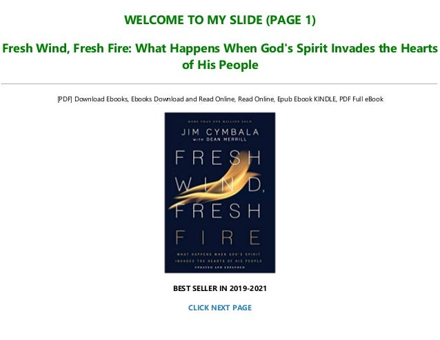 WELCOME TO MY SLIDE (PAGE 1) Fresh Wind, Fresh Fire: What Happens When God's Spirit Invades the Hearts of His People [PDF]...