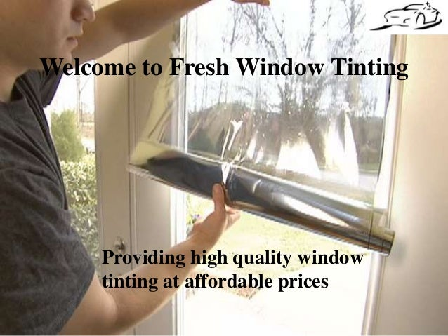 Welcome to Fresh Window Tinting  Providing high quality window  tinting at affordable prices