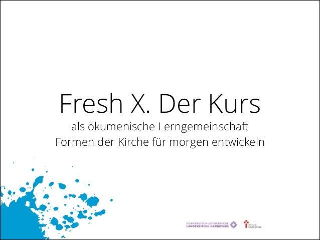 Fresh X. Der Kurs  als ökumenische Lerngemeinschaft Formen der Kirche für morgen entwickeln
