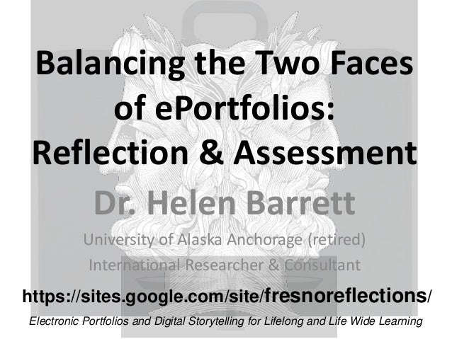 Balancing the Two Faces of ePortfolios: Reflection & Assessment Dr. Helen Barrett University of Alaska Anchorage (retired)...