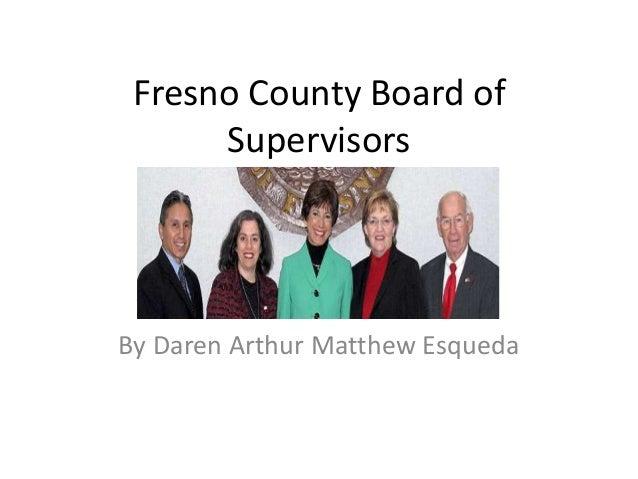 Fresno County Board of Supervisors By Daren Arthur Matthew Esqueda