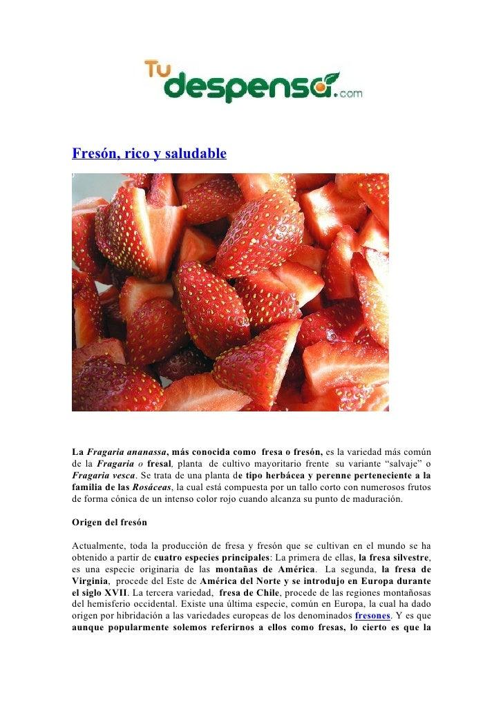 Fresón, rico y saludableLa Fragaria ananassa, más conocida como fresa o fresón, es la variedad más comúnde la Fragaria o f...