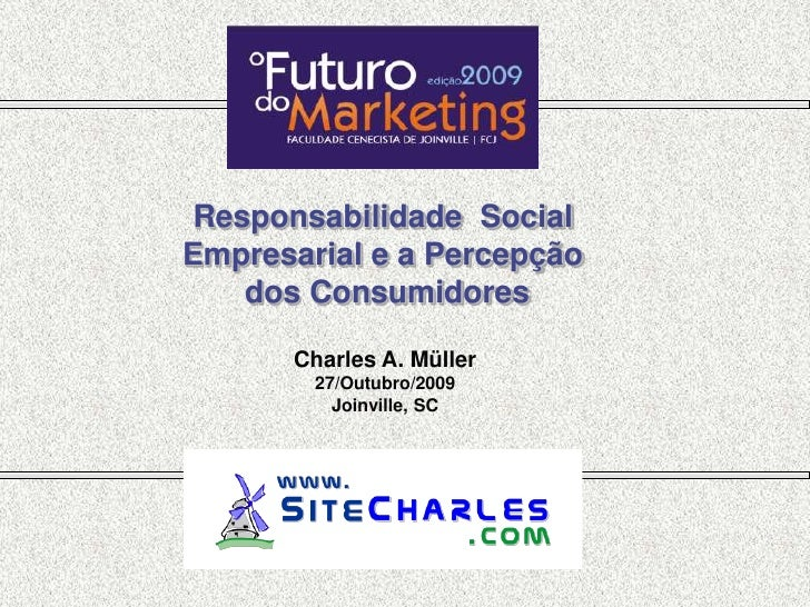 Responsabilidade Social Empresarial e a Percepção     dos Consumidores        Charles A. Müller         27/Outubro/2009   ...
