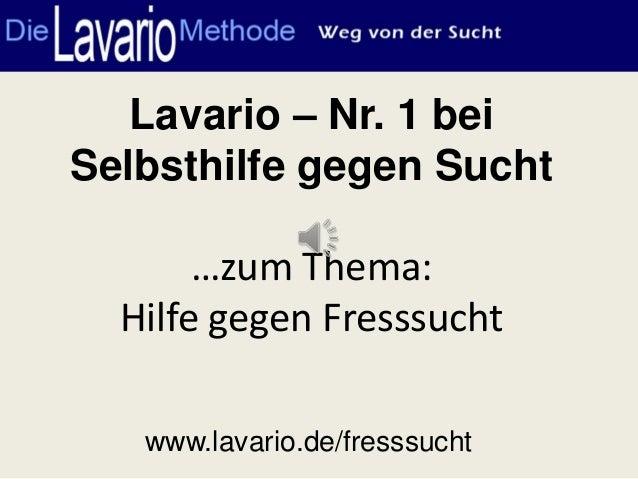 Lavario – Nr. 1 bei Selbsthilfe gegen Sucht …zum Thema: Hilfe gegen Fresssucht www.lavario.de/fresssucht