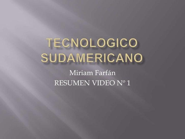 Tecnologico sudamericano <br />Miriam Farfán<br />RESUMEN VIDEO Nº 1<br />
