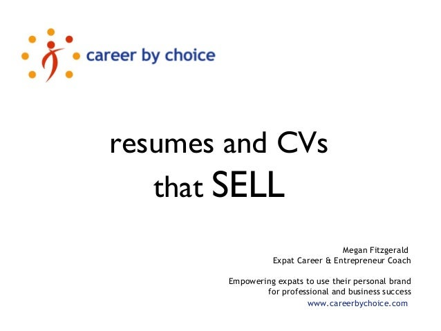 resumes and CVs that SELL Megan Fitzgerald Expat Career & Entrepreneur Coach Empowering expats to use their personal brand...