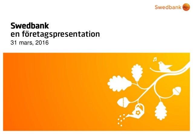 © Swedbank Swedbank en företagspresentation 31 mars, 2016