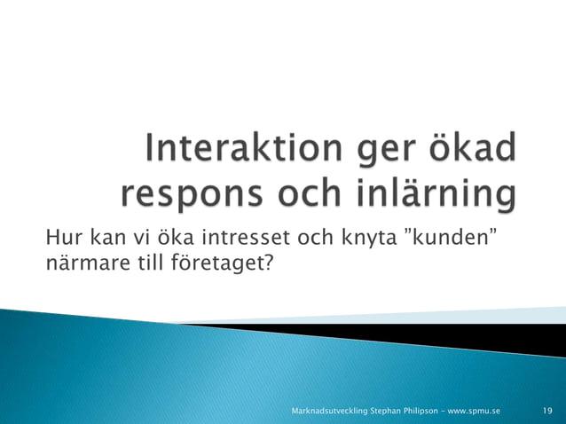 """Hur kan vi öka intresset och knyta """"kunden""""  närmare till företaget?  Marknadsutveckling Stephan Philipson - www.spmu.se 1..."""