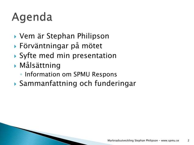  Vem är Stephan Philipson   Förväntningar på mötet   Syfte med min presentation   Målsättning  ◦ Information om SPMU R...