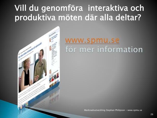 Vill du genomföra interaktiva och  produktiva möten där alla deltar?  26  Marknadsutveckling Stephan Philipson - www.spmu....